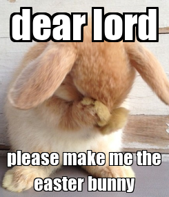 Poster: dear lord please make me the easter bunny
