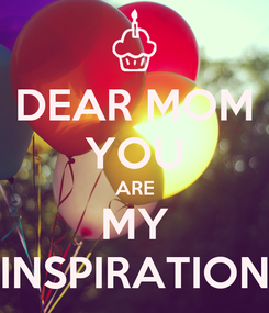 Poster: DEAR MOM YOU ARE MY INSPIRATION