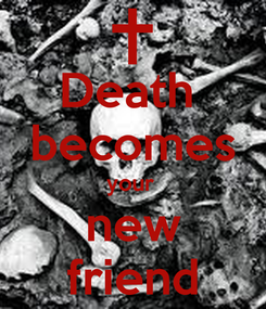 Poster: Death  becomes your  new friend