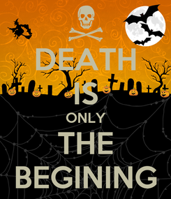 Poster: DEATH IS ONLY THE BEGINING