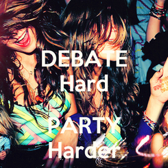 Poster: DEBATE Hard  PARTY Harder