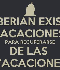 Poster: DEBERIAN EXISTIR VACACIONES  PARA RECUPERARSE DE LAS  VACACIONES