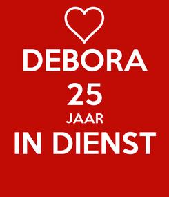 Poster: DEBORA 25 JAAR IN DIENST