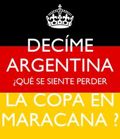 Poster: DECÍME ARGENTINA ¿QUÉ SE SIENTE PERDER LA COPA EN MARACANA ?