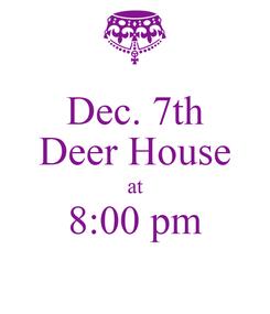 Poster: Dec. 7th Deer House at 8:00 pm