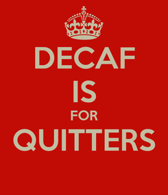 Poster: DECAF IS FOR QUITTERS
