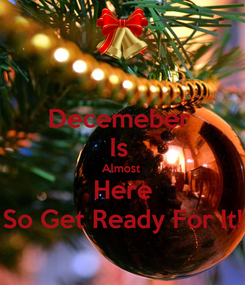 Poster: Decemeber  Is  Almost  Here So Get Ready For It!