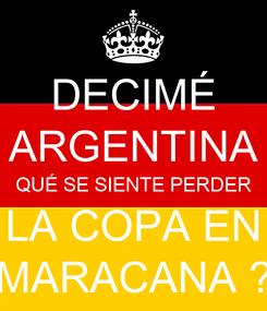 Poster: DECIMÉ ARGENTINA QUÉ SE SIENTE PERDER LA COPA EN MARACANA ?