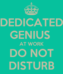 Poster: DEDICATED GENIUS  AT WORK DO NOT DISTURB