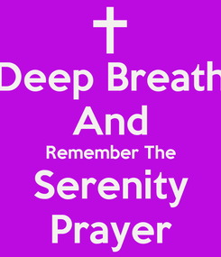 Poster: Deep Breath And Remember The Serenity Prayer