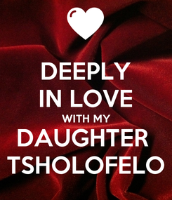 Poster: DEEPLY IN LOVE WITH MY DAUGHTER  TSHOLOFELO