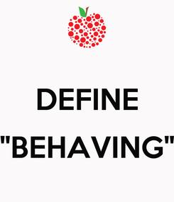 """Poster:  DEFINE  """"BEHAVING"""""""
