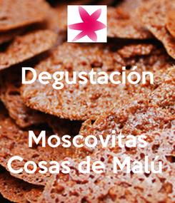 Poster: Degustación   Moscovitas Cosas de Malú