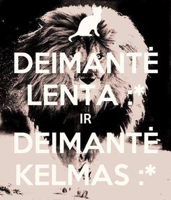 Poster: DEIMANTĖ LENTA :* IR DEIMANTĖ KELMAS :*
