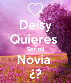 Poster: Deisy Quieres  Ser mí Novia  ¿?