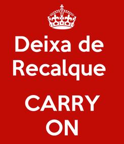Poster: Deixa de  Recalque   CARRY ON