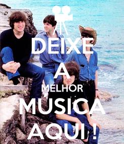 Poster: DEIXE A MELHOR MÚSICA AQUI !