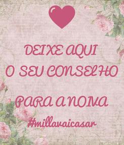 Poster: DEIXE AQUI O SEU CONSELHO  PARA A NOIVA #millavaicasar