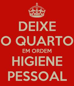 Poster: DEIXE O QUARTO EM ORDEM HIGIENE PESSOAL