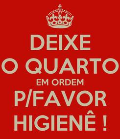 Poster: DEIXE O QUARTO EM ORDEM P/FAVOR HIGIENÊ !