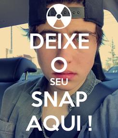 Poster: DEIXE O SEU SNAP AQUI !