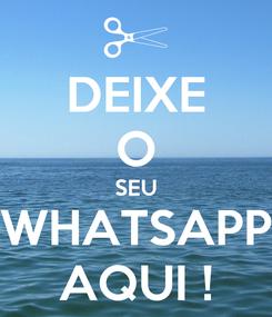 Poster: DEIXE O SEU WHATSAPP AQUI !