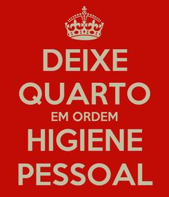 Poster: DEIXE QUARTO EM ORDEM HIGIENE PESSOAL
