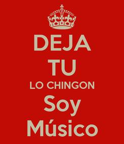 Poster: DEJA TU LO CHINGON Soy Músico
