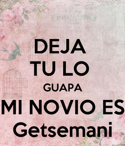 Poster: DEJA  TU LO  GUAPA MI NOVIO ES Getsemani