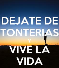 Poster: DEJATE DE TONTERIAS Y VIVE LA VIDA