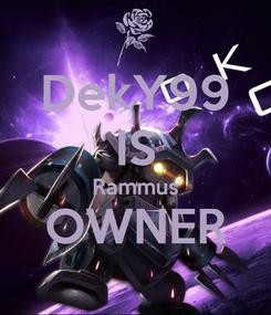 Poster: DekY99 IS Rammus OWNER