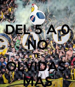 Poster: DEL 5 A 0 NO TE  OLVIDAS  MAS