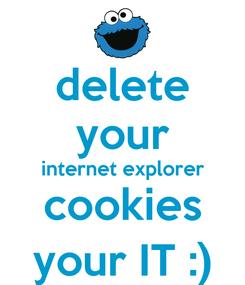 Poster: delete your internet explorer cookies your IT :)