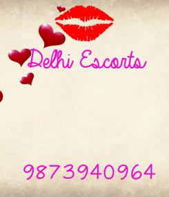 Poster: Delhi Escorts    9873940964