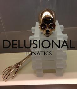 Poster:  DELUSIONAL LUNATICS