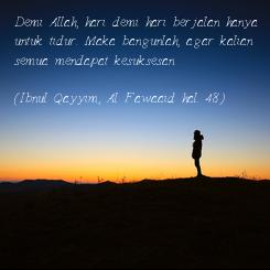 Poster: Demi Allah, hari demi hari berjalan hanya untuk tidur. Maka bangunlah, agar kalian semua mendapat kesuksesan.  (Ibnul Qayyim, Al Fawaaid hal. 48)
