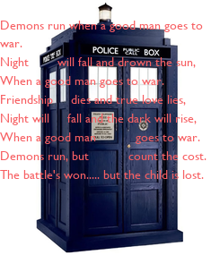 Poster: Demons run when a good man goes to war. Night        will fall and drown the sun, When a good man goes to war. Friendship