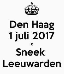 Poster: Den Haag 1 juli 2017 x Sneek  Leeuwarden