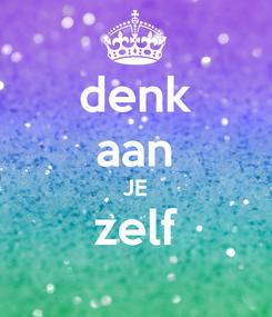 Poster: denk aan JE zelf