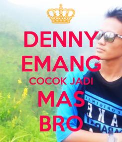 Poster: DENNY EMANG COCOK JADI MAS BRO