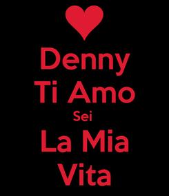 Poster: Denny Ti Amo Sei  La Mia Vita