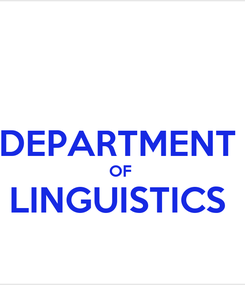 Poster:  DEPARTMENT  OF  LINGUISTICS