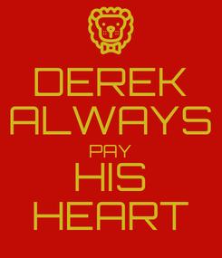 Poster: DEREK ALWAYS PAY HIS HEART