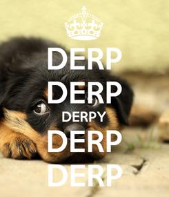 Poster: DERP DERP DERPY DERP DERP
