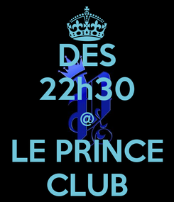Poster: DES 22h30 @ LE PRINCE CLUB