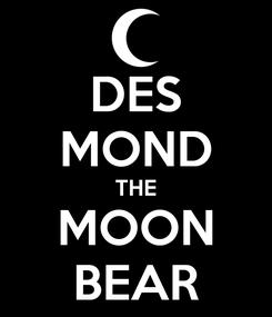 Poster: DES MOND THE MOON BEAR