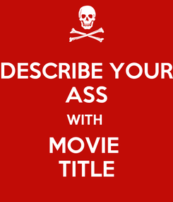 Poster: DESCRIBE YOUR ASS WITH  MOVIE  TITLE