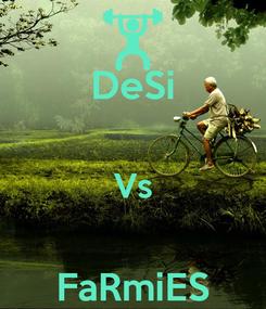 Poster: DeSi  Vs  FaRmiES