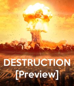 Poster:    DESTRUCTION [Preview]