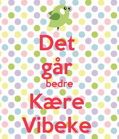 Poster: Det  går  bedre Kære  Vibeke